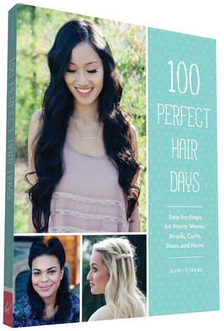 100 Días perfectos para el cabello: ¡Paso a paso para bellas olas, trenzas, rizos, bollos y más!