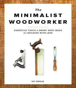 The Minimalist Woodworker: Herramientas Esenciales y Ideas de Smart Shop para Construir con Menos