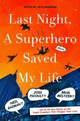 Anoche, un superhéroe salvó mi vida: Neil Gaiman !! ¡Jodi Picoult !! ¡Brad Meltzer !! . . . Y un All-Star Roster en los Caped Crusaders que cambiaron sus vidas