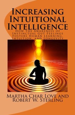 Incrementar la inteligencia intuitiva: cómo la conciencia de los sentimientos intestinales instintivos fomenta el aprendizaje humano, la intuición y la longevidad