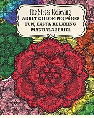 The Stress Relieving Adult Páginas para colorear: La diversión, fácil y relajante Mandala Series (Vol. 1)