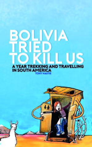 Bolivia intentó matarnos: Un año de senderismo y viajes en América del Sur