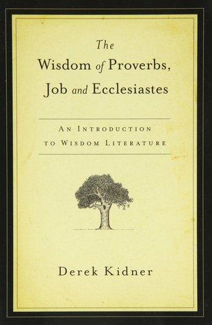 La sabiduría de los proverbios, el trabajo y el eclesiastés: una introducción a la literatura de la sabiduría