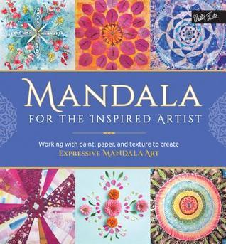 Mandala para el Artista Inspirado: Trabajando con pintura, papel y textura para crear arte expresivo de mandala