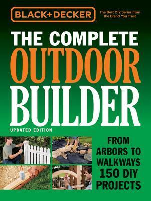 Black & Decker El constructor al aire libre completo - edición actualizada: De los mandiles a las calzadas 150 proyectos de DIY