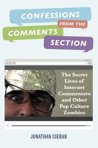 Confesiones de la sección de comentarios: La vida secreta de los comentaristas de Internet y otros zombis de la cultura pop