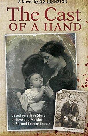 El elenco de una mano: basado en una verdadera historia de amor y asesinato en el segundo imperio de Francia