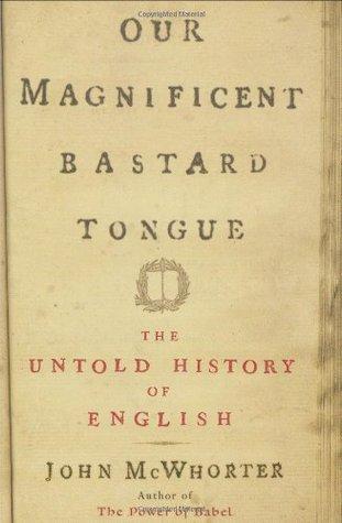 Nuestra lengua magnífica del bastardo: La historia no contada del inglés