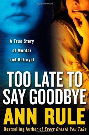 Demasiado tarde para decir adiós: una verdadera historia de asesinato y traición