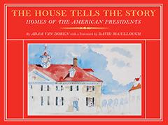 La Casa Cuenta la Historia: Hogares de los Presidentes Americanos