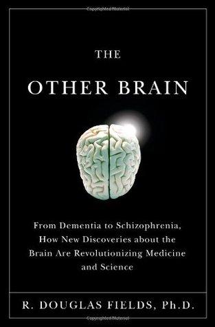 El Otro Cerebro: demencias tengan la esquizofrenia, cómo los nuevos descubrimientos sobre el cerebro están revolucionando la medicina y de la ciencia