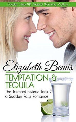 Tentación y Tequila - La Trilogía de las Hermanas Tremont - Libro 2: Una Sudden Falls Romance