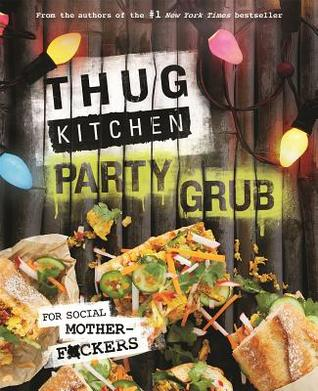 Thug Kitchen Party Grub: Para Social Motherf * ckers