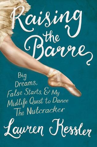 Raising the Barre: grandes sueños, falsos comienzos, y mi vida media búsqueda para bailar el cascanueces