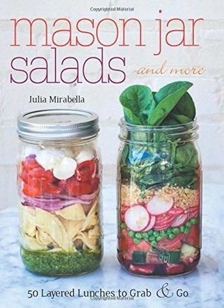 Mason Jar Ensaladas y más: 50 almuerzos en capas para agarrar y ir