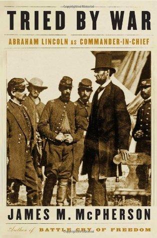 Intentado por la guerra: Abraham Lincoln como comandante en jefe