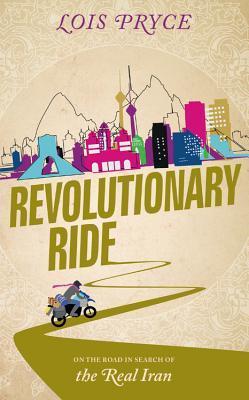 El viaje revolucionario: en el camino en busca del verdadero Irán