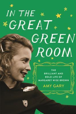 En la Gran Sala Verde: La Brillante y Corpulenta Vida de Margaret Wise Brown