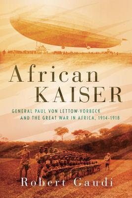 Kaiser africano: General Paul von Lettow-Vorbeck y la Gran Guerra en África, 1914-1918