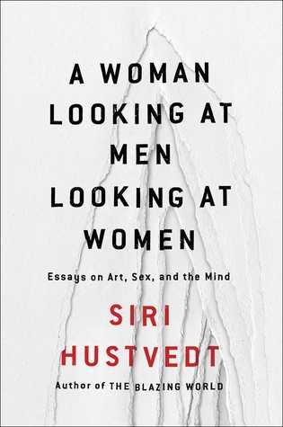 Una mujer que mira a los hombres que miran a las mujeres: ensayos sobre el arte, el sexo y la mente
