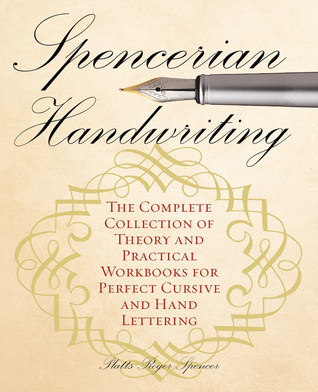 Spencerian Handwriting: La Colección Completa de Teoría y Libros de Trabajo Prácticos para Letra Cursiva y Mano Perfecta