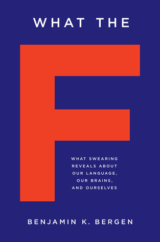 Lo que el F: ¿Qué Jurar revela acerca de nuestro idioma, nuestro cerebro, y nosotros mismos