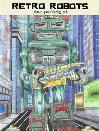 Robots Retro: Robot y Espacio Libro para colorear: Robot para colorear, Libro para colorear el espacio, Libro para colorear Sci-Fi
