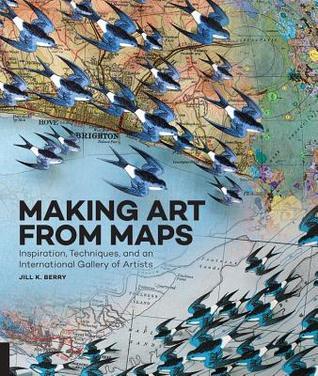 Haciendo arte desde mapas: inspiración, técnicas y una galería internacional de artistas (arte de)