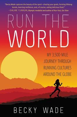 Run the World: Mi viaje de 3.500 millas a través de las culturas corrientes en todo el mundo