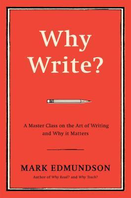 ¿Por qué escribir ?: Una clase maestra sobre el arte de escribir y por qué importa