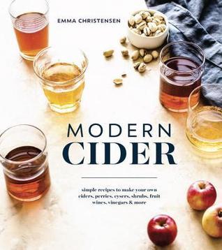 Sidra moderna: recetas simples para hacer sus propias sidras, Perries, Cysers, arbustos, vinos de frutas, vinagres y más
