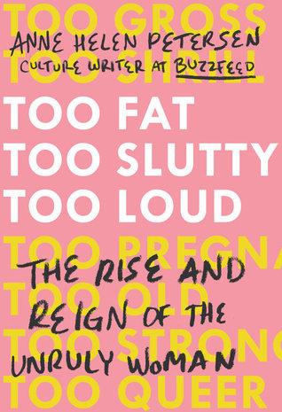 Demasiado gordo, demasiado slutty, demasiado ruidoso: La subida y el reinado de la mujer rebelde