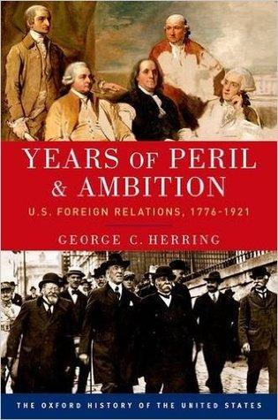 Años de Peligro y Ambición: Relaciones Exteriores de los Estados Unidos, 1776-1921