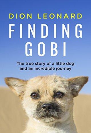 Encontrar Gobi (edición principal): La historia real de un pequeño perro y un viaje increíble