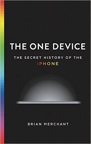 El único dispositivo: la historia secreta del iPhone