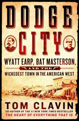 Dodge City: Wyatt Earp, Bat Masterson, y la ciudad más malvada del oeste americano