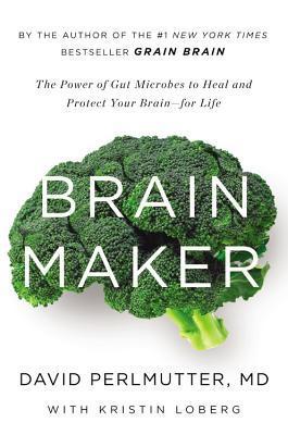 Brain Maker: El poder de los microbios intestinales para curar y proteger su cerebro - para la vida