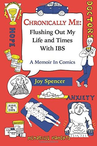 Chronically Me: Flushing Out My Life y Times With IBS: Una Memoria en Cómics