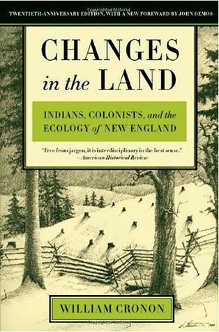 Cambios en la tierra: los indios, los colonos, y la ecología de Nueva Inglaterra
