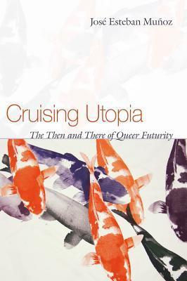 Cruising Utopia: El entonces y el futuro de Queer