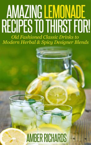 Amazing limonada recetas a la sed !: Bebidas clásicas de moda antigua a las mezclas de diseño de hierbas y picante moderno