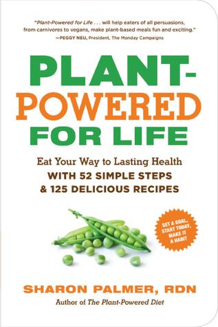 Plant-Powered for Life: 52 sencillos pasos y 125 deliciosas recetas para empezar y convertirlo en un hábito