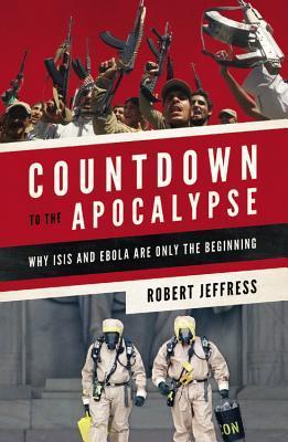 Countdown to the Apocalypse: ¿Por qué ISIS y Ebola son sólo el comienzo