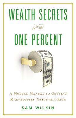 Secretos de la riqueza del uno por ciento: Un manual moderno a conseguir maravillosamente, obscenamente rico