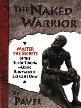 El guerrero desnudo: domina los secretos del Super-fuerte - usando ejercicios del peso corporal solamente