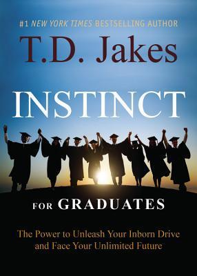 INSTINCT para Graduados: El poder para desencadenar su impulso innato y enfrentar su futuro ilimitado