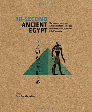 30-Second Ancient Egypt: Los 50 logros más importantes de una civilización intemporal, cada uno explicado en medio minuto