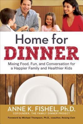 Inicio para la cena: Mezclando comida, diversión y conversación para una familia más feliz y niños más saludables
