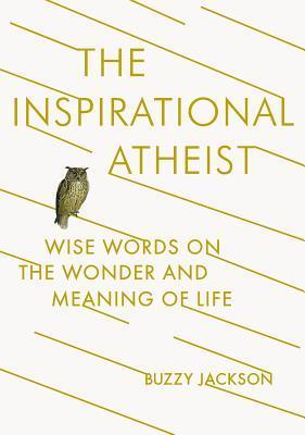 El ateo inspirado: palabras sabias en la maravilla y el significado de la vida