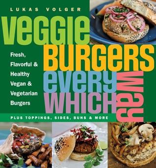 Hamburguesas Veggie Cada Vez: Fresco, Sabroso y Saludable Vegano y Vegetariano Hamburguesas-más coberturas, lados, bollos y más